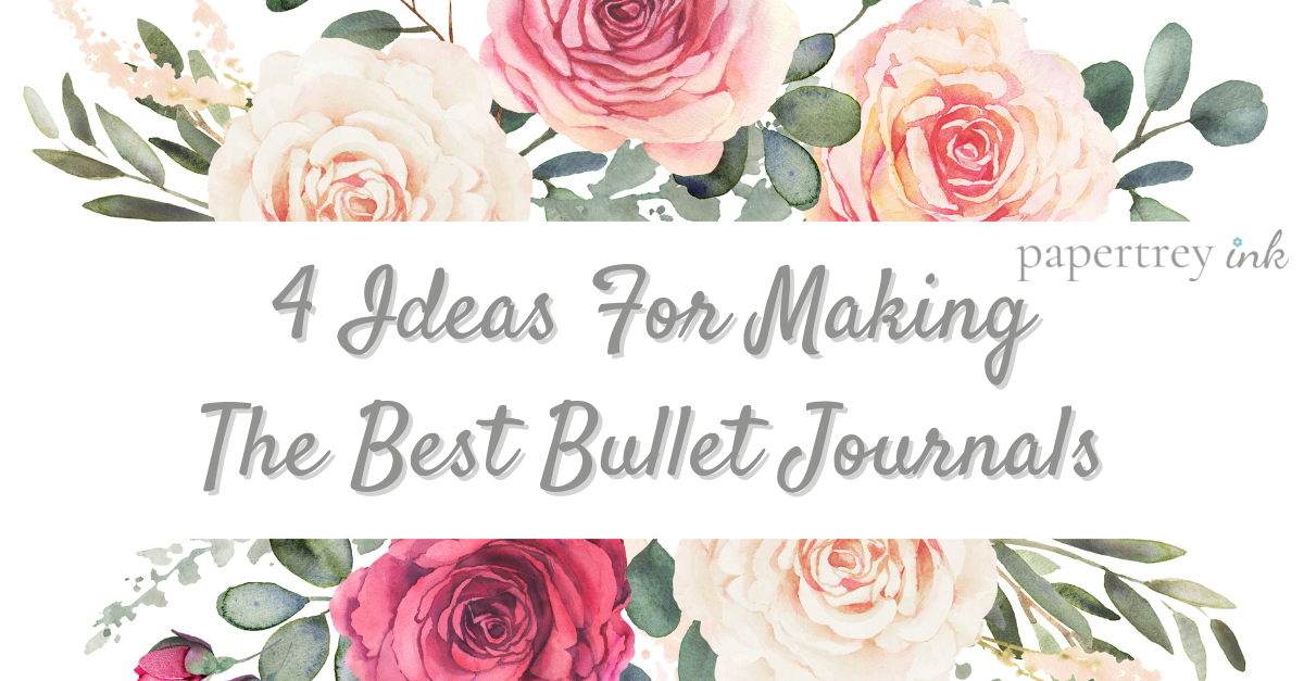4 Ideas For Making The Best Bullet Journals