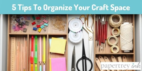 5 Tips To Organize Your Craft Space